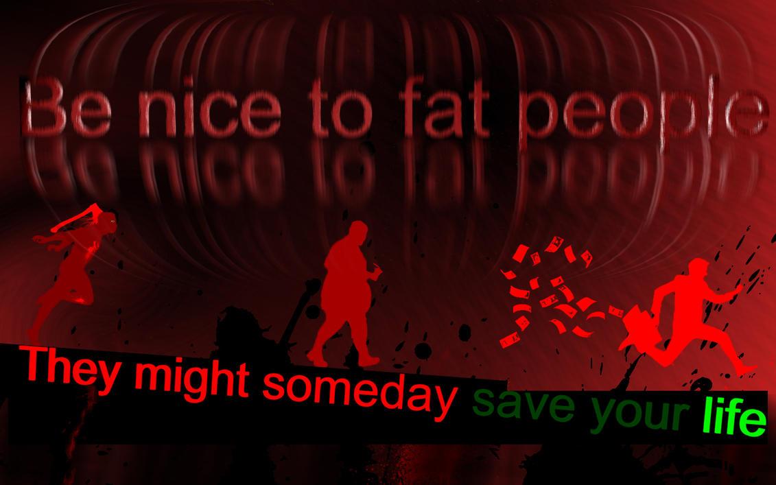 Be nice to fat People... by jonnysonny