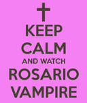 Keep Calm...Rosario Vampire by AwesomePrussia2345