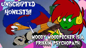 Woody Woodpecker Is A Psychopath