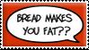 Bread Makes You Fat?? by Severka
