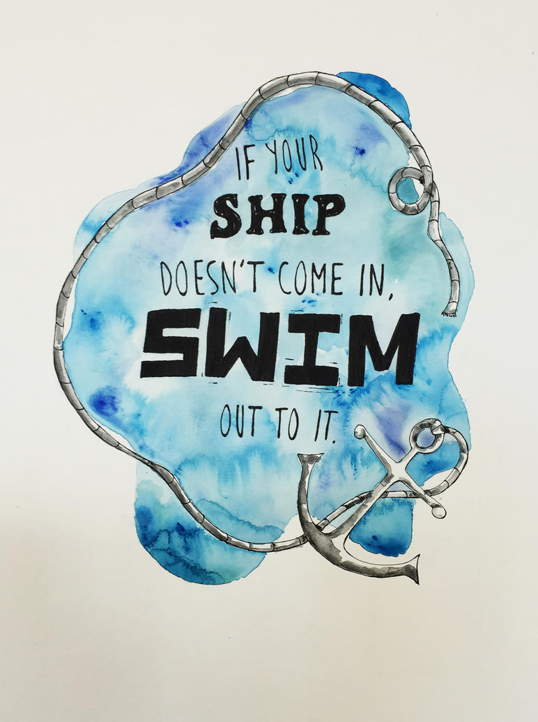 If your Ship doesn't come in, Swim out to it by Zzombieluv