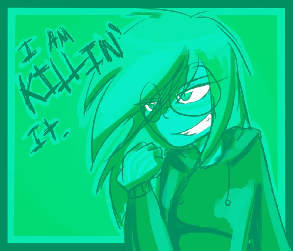 I am Killin' it. by Xxcron