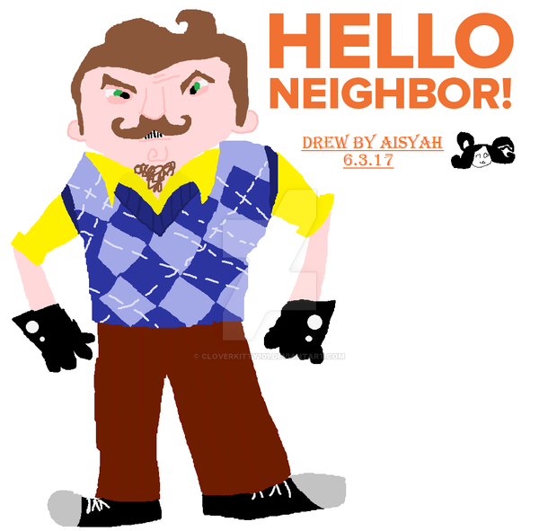 Hello Neighbor by CloverKitty101
