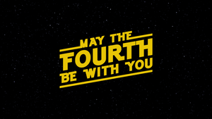 May the fourth be with you (4K)