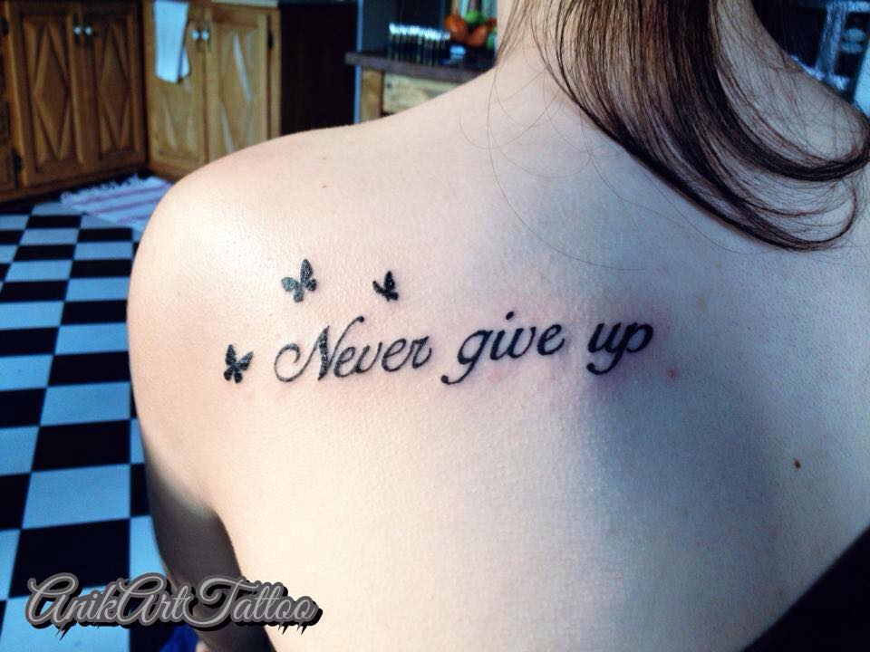 Never give up tattoo by anikartistique on deviantart for Tattoo shop etiquette