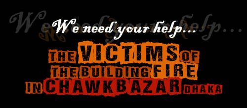 Help the victims OF CHAWKBAZAAR TRAGEDY