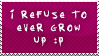 I Refuse to Ever Grow Up Stamp by the-emo-detective