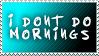 I Dont Do Mornings stamp