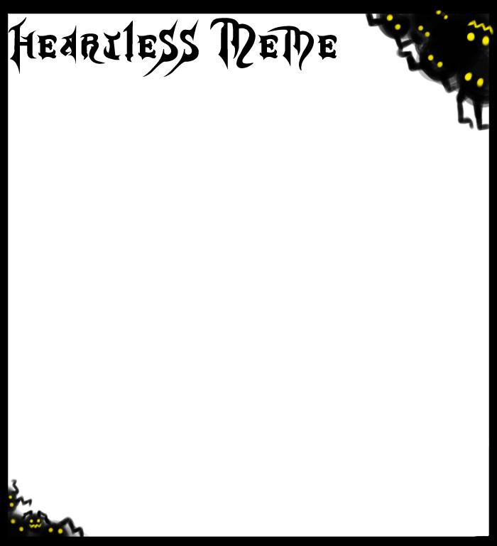 Heartless Meme by MightyMaki