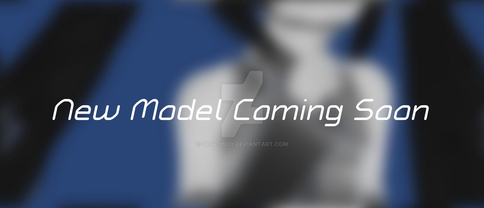 New Model Coming Soon by o0Glub0o