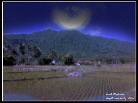 Night Come more early..
