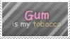 Gum is my tobacco by bigfunkychiken