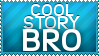Cool Story, Bro by bigfunkychiken