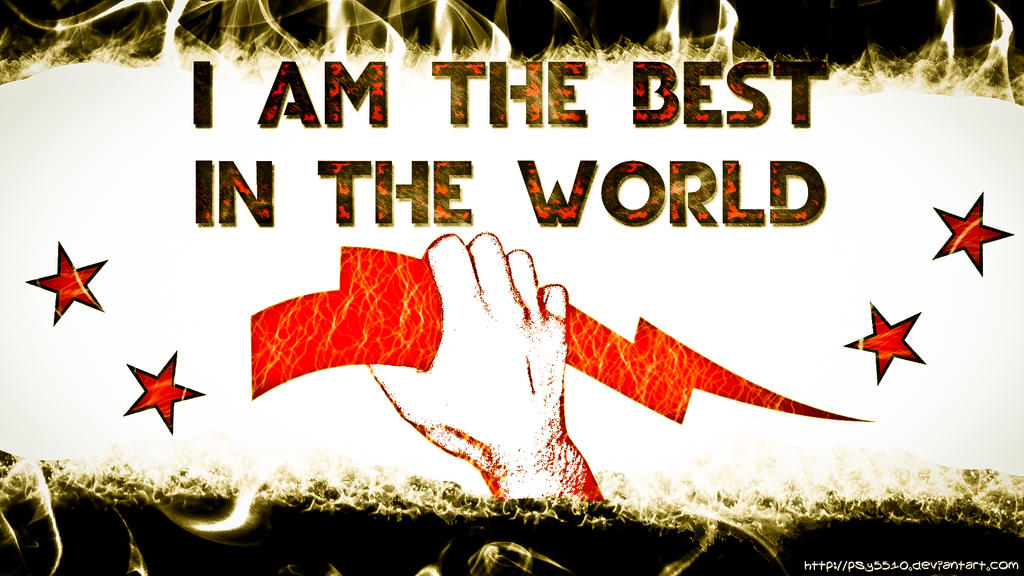 I AM THE BEST IN THE WORLD by psy5510 - 171.9KB