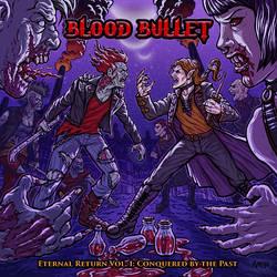 BLOOD BULLET // ETERNAL RETURN VOL.1