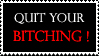 Quit Your Bitching by whiskeyone