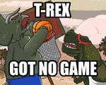 T-REX GOT NO GAME