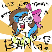 End Everything with a Bang! by Jen-neigh