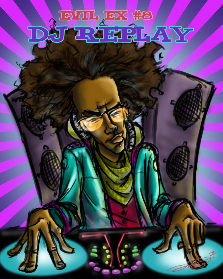 DJ Replay the 8th Evil Ex by Egghead-RJThompson