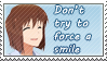 Don't try to force a smile - Stamp by Kyoukka
