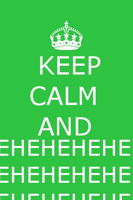 Keep Calm and EHEHEHEH. by NekoBreeBree