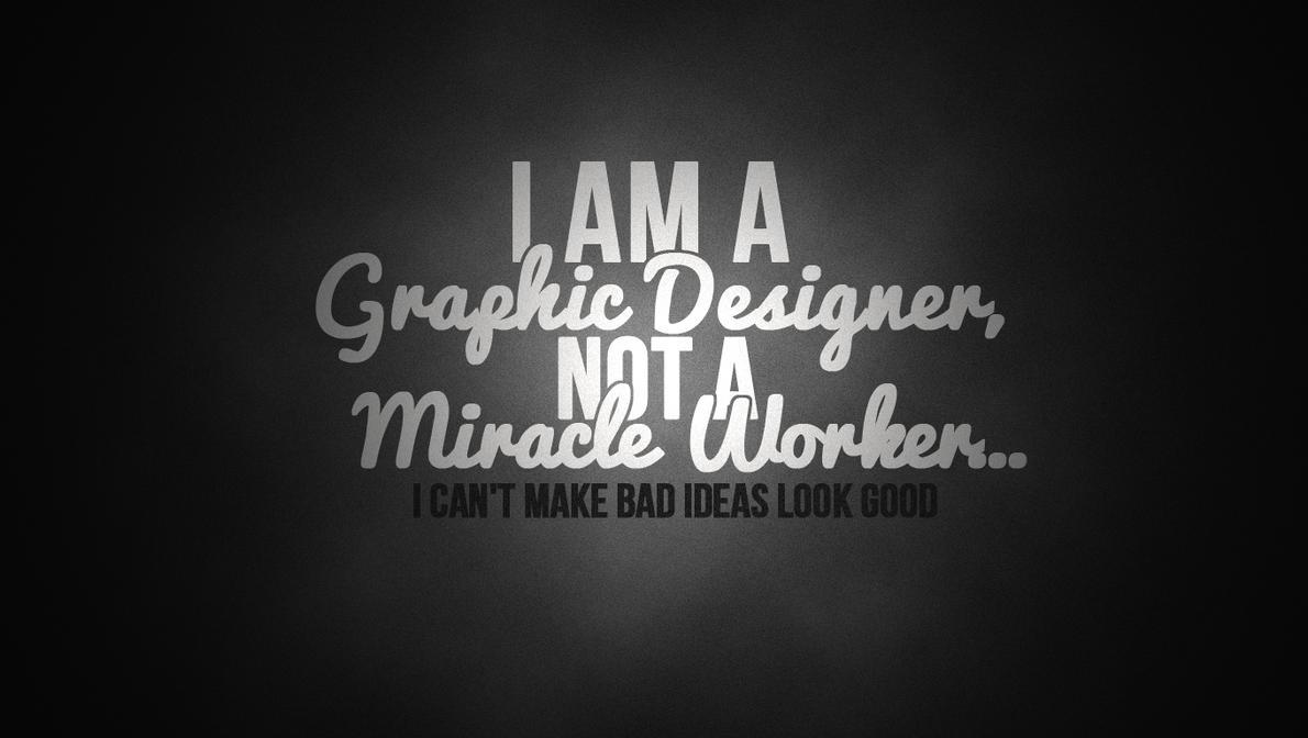 I am a Graphic Designer, not miracle worker (Dengan gambar