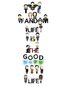The Fandom Life Is The-Good Life Design #2