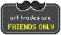 Art Trades - FRIENDS ONLY by PrinceProcrastinate
