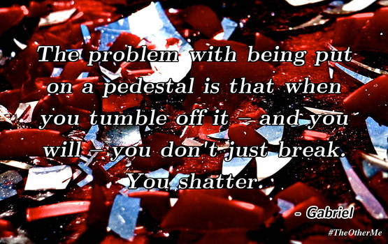 ...You shatter