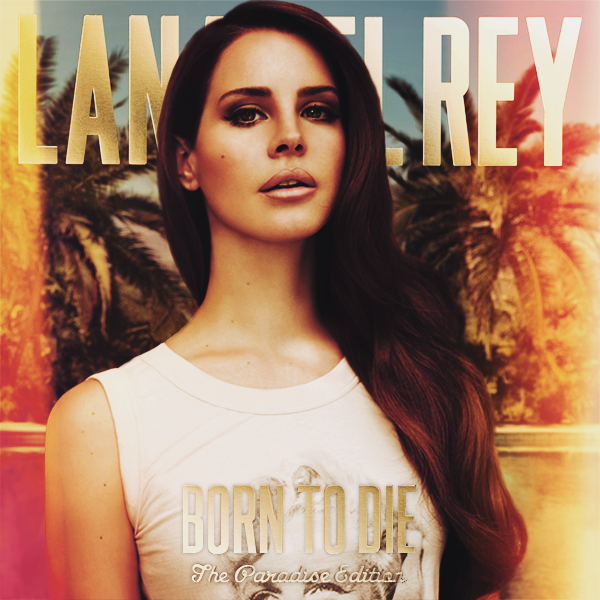 Born To Die The Paradise Edition Lana Del Rey By Agynesgraphics On Deviantart