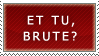 ET TU BRUTE? stamp by Sicklesium