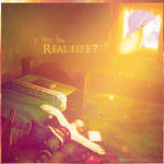 Is this the real life by MyCalamityReminisce