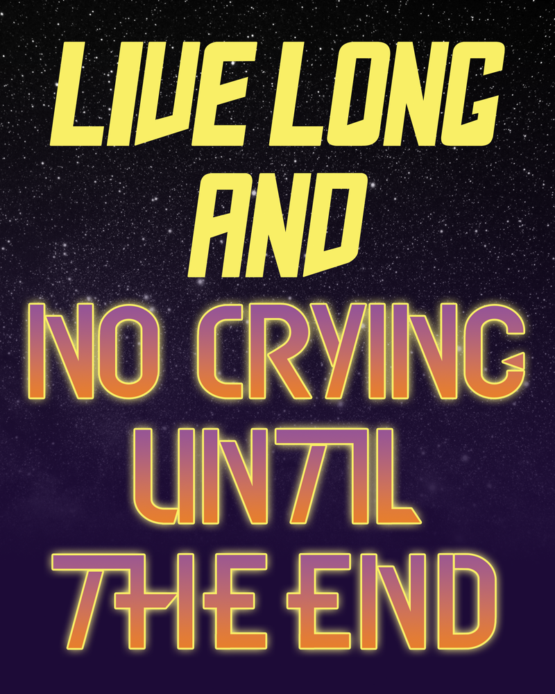 Live Long and No Crying Until the End by Syggie