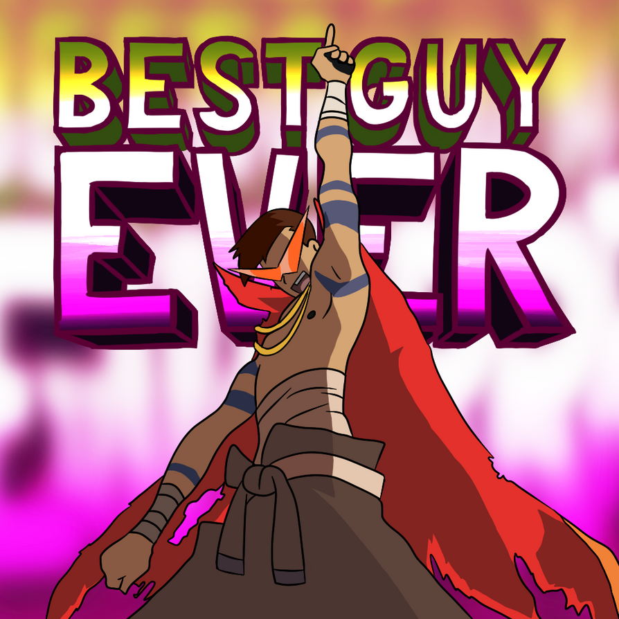 Best Guy Ever by SauseSource