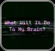 [f2u] What Will It Do To My Brain