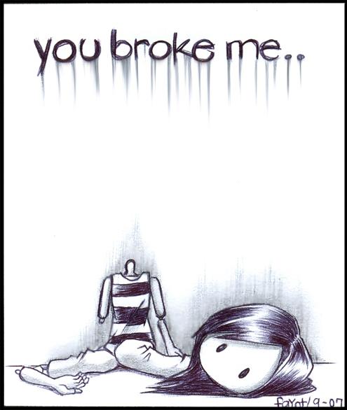 You broke me