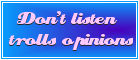 Do not listen trolls opinions