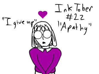 InkTober Day #22-Apathy by TheYummyPie