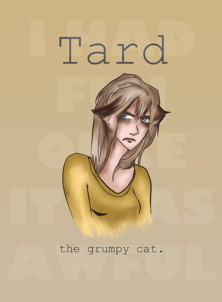 Tard the grumpy cat by Bittersweet-Migraine