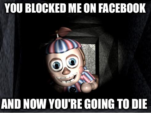 Who block balloon boy on facebook will be dead by fnaf2balloonboycute