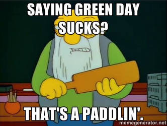 Green Day: That's a paddlin'.