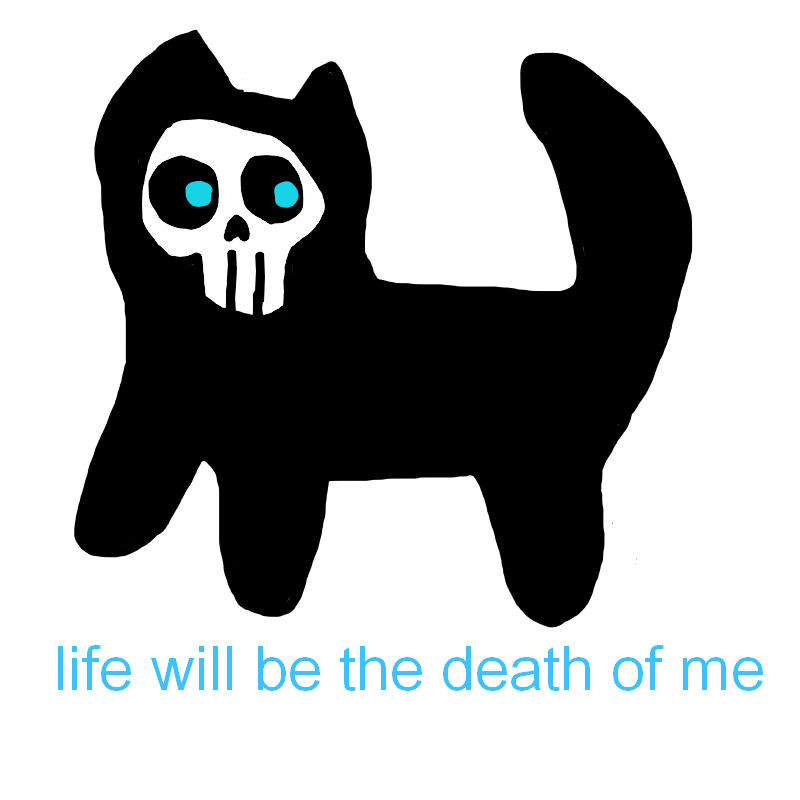 Life Will Be The Death Of Me