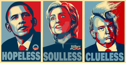 Obama-Hopeless, Hillary-Soulless, Trump-Clueless