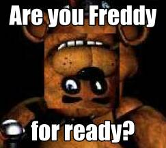 Are you Freddy For Ready? by TAYakaTAYLOR