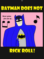 Batman Does Not Rick Roll by AngusMcTavish
