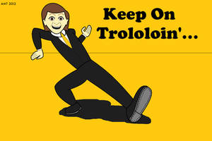Keep On Trololoin'... by AngusMcTavish