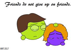 Friends do not give up on friends. by AngusMcTavish