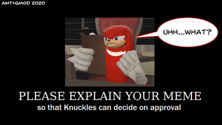 Knuckles: Please Explain Your Meme