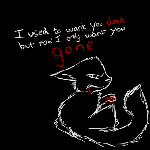 Now I only want you gone. by xXTwistedRainbows