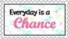 Everyday is a Chance Stamp by cupcakediary